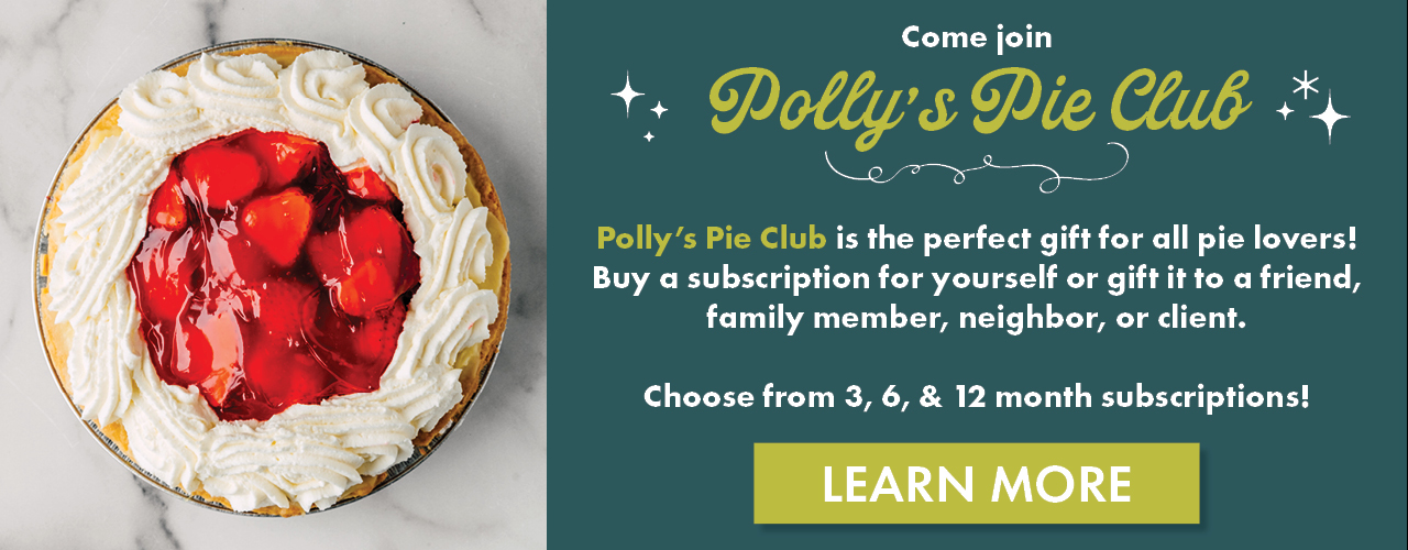 Come Join Polly's Pie Club. Learn More.